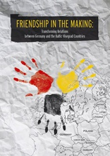 Friendship in the Making: Transforming Relations between Germany and the Baltic-Visegrad Countries